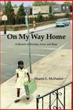 On My Way Home : A Memoir of Kinship, Grace and Hope, McDaniel, Sharon L., 0991428501