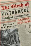 The Birth of Vietnamese Political Journalism 9780231158503