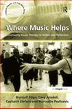 Where Music Helps : Community Music Therapy in Action and Reflection, Stige, Brynjulf and Ansdell, Gary, 0754668509