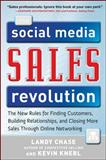 The Social Media Sales Revolution : The New Rules for Finding Customers, Building Relationships, and Closing More Sales Through Online Networking, Chase, Landy and Knebl, Kevin, 0071768505