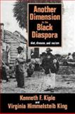 Another Dimension to the Black Diaspora : Diet, Disease and Racism, Kiple, Kenneth F. and King, Virginia Himmelsteib, 052152850X