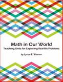 Math in Our World : Teaching Units for Exploring Real-Life Problems, Warren, Lynae E., 0990588505
