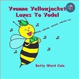 Yvonne Yellowjacket Loves to Yodel, Betty Cain, 1480228508