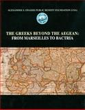 The Greeks Beyond the Aegean : From Marseilles to Bactria, , 996388850X