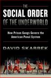 The Social Order of the Underworld : How Prison Gangs Govern the American Penal System, Skarbek, David, 0199328501