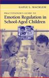 Practitioner's Guide to Emotion Regulation in School-Aged Children, Macklem, Gayle L., 0387738509