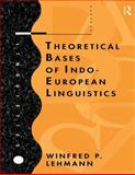 Theoretical Bases of Indo-European Linguistics, Lehmann, Winfred P., 0415138507