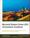 Microsoft System Center 2012 Orchestrator Cookbook, Samuel Erskine and Andreas Baumgarten, 1849688508