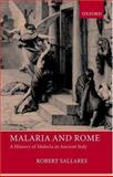 Malaria and Rome : A History of Malaria in Ancient Italy, Sallares, Robert, 0199248508