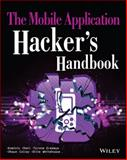 The Mobile Application Hacker's Handbook, Chell, Dominic and Erasmus, Tyrone, 1118958500