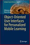 Object - Oriented User Interfaces for Personalized Mobile Learning, Alepis, Efthymios and Virvou, Maria, 3642538509