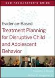 Evidence-Based Treatment Planning for Disruptive Child and Adolescent Behavior, Bruce, Timothy J. and Jongsma, Arthur E., 047056850X