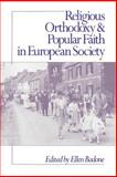 Religious Orthodoxy and Popular Faith in European Society, Badone, Ellen, 0691028508