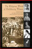 The Religious World of Antislavery Women : Spirituality in the Lives of Five Abolitionist Lecturers, Speicher, Anna M., 0815628501