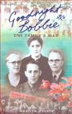 Goodnight Bobbie : One Family's War, Dodkin, Marilyn, 0868408506