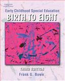 Early Childhood Special Education : Birth to Age Eight, Bowe, Frank, 1401848508