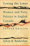 Toeing the Lines : Women and Party Politics in English Canada, Bashevkin, Sylvia B., 0195408500