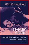 Stanley Cavell : Philosophy's Recounting of the Ordinary, Mulhall, Stephen, 0198238509