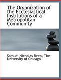 The Organization of the Ecclesiastical Institutions of a Metropolitan Community, Samuel Nicholas Reep, 1140618504