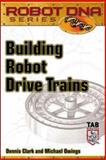 Building Robot Drive Trains, Clark, Dennis and Owings, Michael , 0071408509