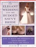 The Elegant Wedding and the Budget-Savvy Bride, Deborah McCoy, 0452278503