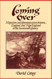 Coming Over : Migration and Communication Between England and New England in the Seventeenth Centry, Cressy, David, 0521338506