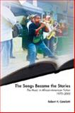 The Songs Became the Stories : The Music in African American Fiction, 1970-2005, Cataliotti, Robert H., 082048850X