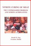 Nitrite Curing of Meat : The N-Nitrosamine Problem and Nitrite Alternatives, Pegg, Ronald B. and Shahidi, Fereidoon, 0917678508