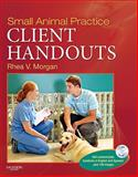 Small Animal Practice Client Handouts, Morgan, Rhea V., 1437708501