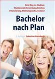 Bachelor Nach Plan. Dein Weg Ins Studium: Studienwahl, Bewerbung, Einstieg, Finanzierung, Wohnungssuche, Auslandsstudium, Horndasch, Sebastian, 3642128505