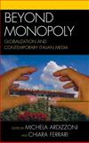 Beyond Monopoly : Globalization and Contemporary Italian Media, Ardizzoni, Michela and Ferrari, Chiara, 0739128515