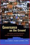 Governance on the Ground : Innovations and Discontinuities in Cities of the Developing World, , 0801878519