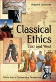 Classical Ethics : Ethics from a Comparative Perspective: East and West, Zeuschner, Robert, 162654851X