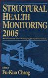 Structural Health Monitoring 2005 : Advancements and Challenges for Implementation, , 1932078517