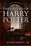 The Politics of Harry Potter, Barratt, Bethany, 0230608515