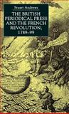 The British Periodical Press and the French Revolution, 1789-99, Andrews, Stuart M., 0333738519