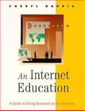 An Internet Education : A Guide to Doing Research on the Internet, Harris, Cheryl, 0534258514