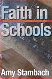 Faith in Schools, Amy Stambach, 080476851X