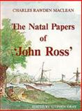 The Natal Papers of 'John Ross', Charles Rawden Maclean, 0869808516