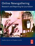 Online Newsgathering : Research and Reporting for Journalism, Quinn, Stephen and Lamble, Stephen, 0240808517