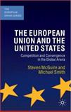 The European Union and the United States : Competition and Convergence in the Global Arena, McGuire, Steven and Smith, Michael, 0333968514