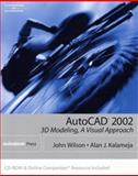AutoCAD 2002 : 3D Modeling: A Visual Approach, Wilson, John and Kalameja, Alan, 076683851X