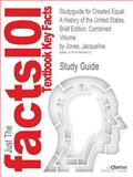 Studyguide for Created Equal : A History of the United States, Brief Edition, Combined Volume by Jacqueline Jones, Isbn 9780205728909, Cram101 Textbook Reviews Staff and Jacqueline Jones, 1478408510