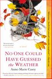 No One Could Have Guessed the Weather, Anne-Marie Casey, 0425268519