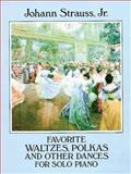 Favorite Waltzes, Polkas and Other Dances for Solo Piano, Johann Strauss, 0486278514