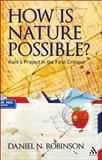 How Is Nature Possible? : Kant's Project in the First Critique, Robinson, Daniel N., 1441148515
