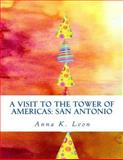 A Visit to the Tower of Americas: San Antonio, Anna Leon, 1494928515