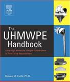 The UHMWPE Handbook : Ultra-High Molecular Weight Polyethylene in Total Joint Replacement, Kurtz, Steven M., 0124298516