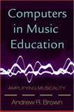 Computers in Music Education, Andrew R. Brown, 0415978513