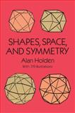 Shapes, Space, and Symmetry, Alan Holden, 0486268519